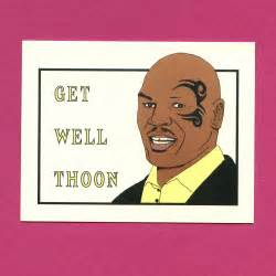 get well thoon mike tyson get well get well card mike