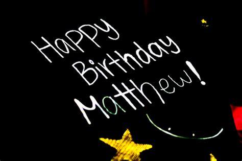 happy birthday matt image gallery happy birthday to matthew