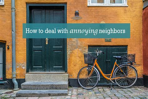 8 Ways To Cope With Irritating Neighbors by How To Deal With Annoying Neighbors Productivity Theory