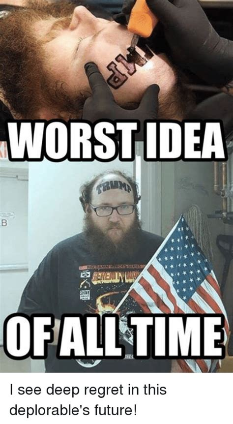Worst Memes - worst idea ofalltime i see deep regret in this deplorable