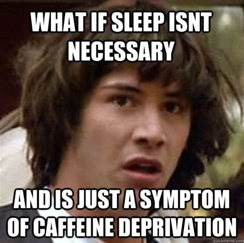 Shredding Meme - what if sleep isnt necessary and is just a symptom of
