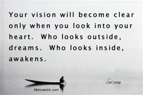 your vision will become clear only when you look into your