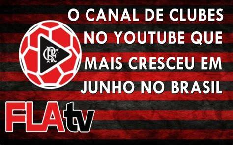 clubes que mais devem no brasil em 2016 times brasileiro fla tv o canal de clubes no youtube que mais cresceu no