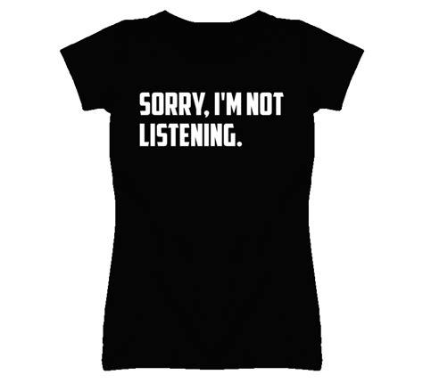 Branded Sorry Im Not Listening sorry im not listening popular t shirt