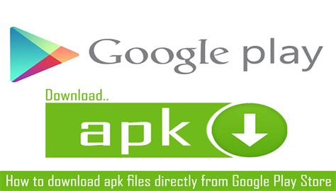 play store apk file how to apk file from playstore