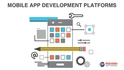 mobile application development tools 4 criteria for selecting best mobile app development platform