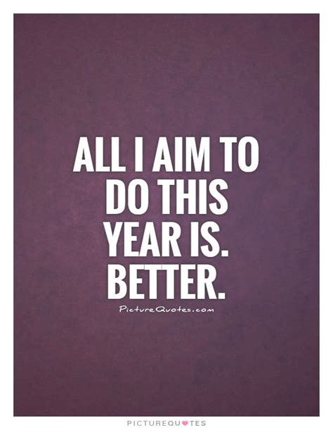 all i aim to do this year is better picture quotes