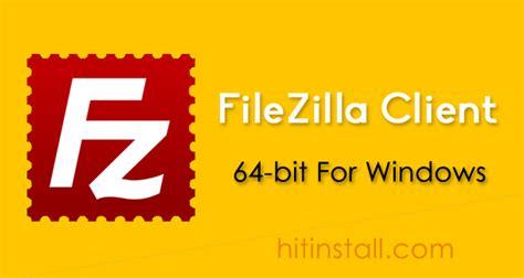 best ftp software for windows filezilla client 2017 free for windows 64 bit