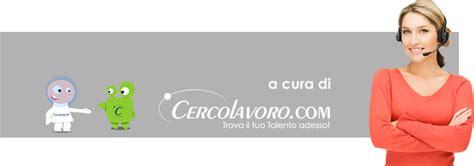 call center pavia offerte di lavoro canale call center e telemarketing