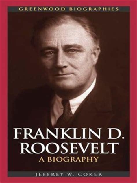 biography franklin d roosevelt franklin d roosevelt by jeffrey w coker 183 overdrive