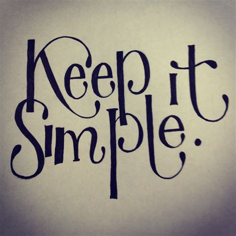 Keeping It Simple by Keep It Simple Quotes Quotesgram