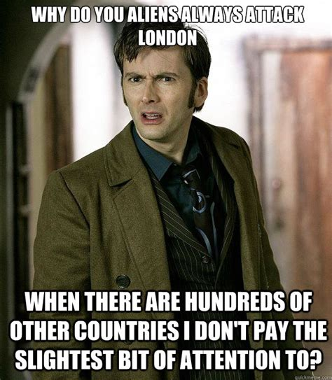 London Meme - why do you aliens always attack london when there are