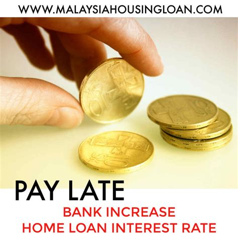housing loan interest rates malaysia pay late bank increase interest rate malaysia housing loan