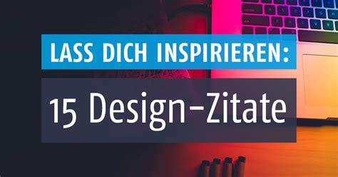 design zitate 15 design zitate finde neue inspiration