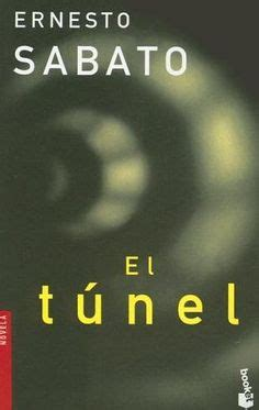 el tnel de ernesto 2806289432 el tunel ernesto sabato the first book i read in spanish ah the memories love