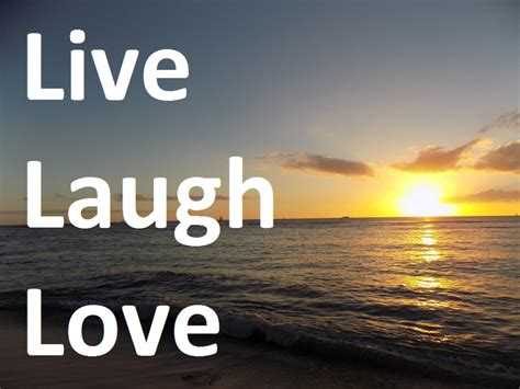 laugh live be happy enjoy a few pictures with quotes reminding us to enjoy