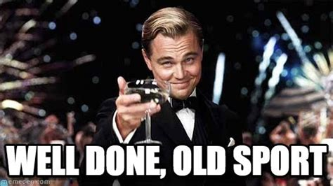 Old Sport Meme - well done old sport congratulations meme on memegen