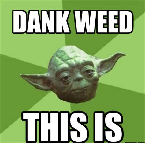 Weed Meme - dank weed this is memes com
