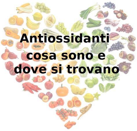antiossidanti alimenti antiossidanti naturali le bevande contro i radicali liberi