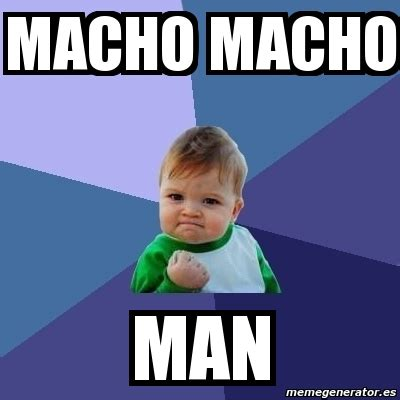 Macho Man Memes - meme bebe exitoso macho macho man 2278306