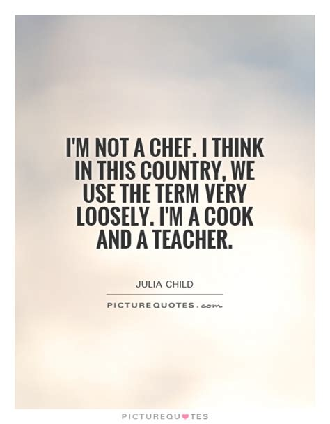 quotes film chef i m not a chef i think in this country we use the term