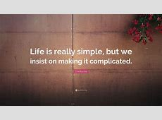 """Confucius Quote: """"Life is really simple, but we insist on ... Inspirational Text"""