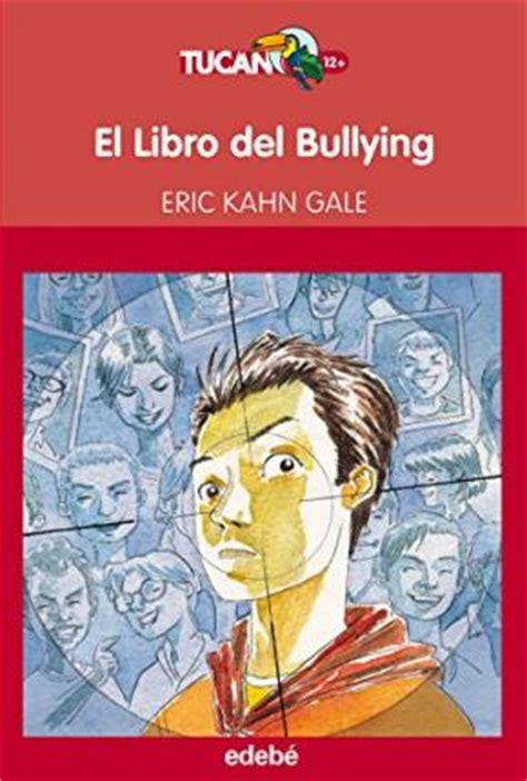 libro kahn el libro del bullying eric kahn gale 9788468312774