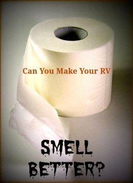 how to make bathroom smell better how to get rid of rv toilet smell in three easy steps