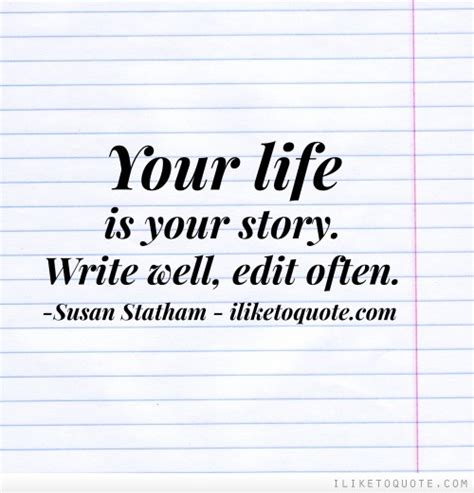 write for your life your life is your story write well edit often