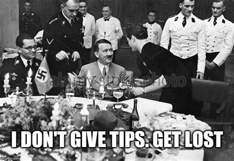Getting Lost Meme - hitler tight on tips imgflip