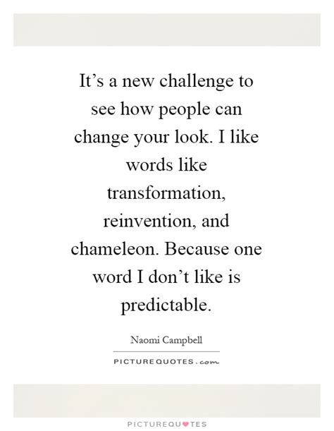 how to change your look new challenge quotes sayings new challenge picture quotes