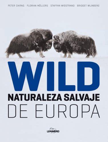 libro near to the wild descargar libro wild naturaleza salvaje de europa online libreriamundial