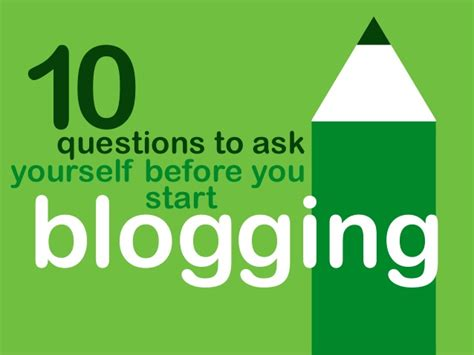 10 Questions To Ask Yourself Before Starting A Business by Ten Questions To Ask Yourself Before You Start Blogging