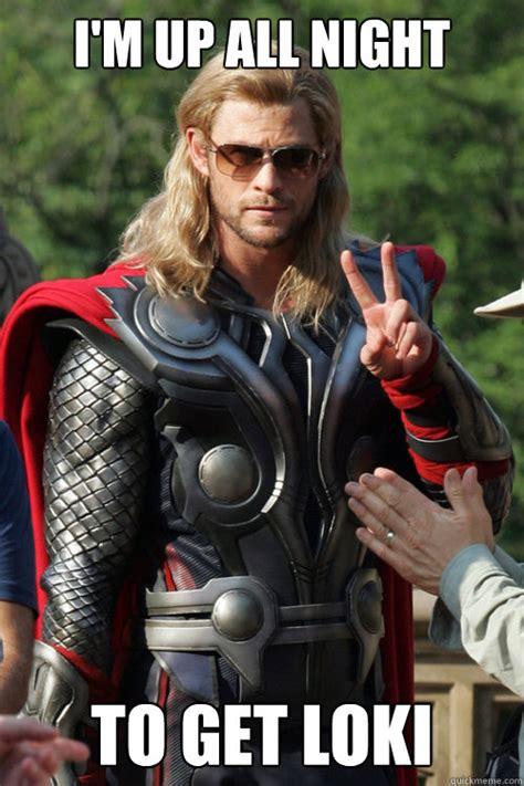 Thor Meme - i m up all night to get loki chill thor quickmeme