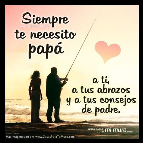 imagenes de amor para el padre de mis hijos siempre necesito a mi padre cosas para mi muro