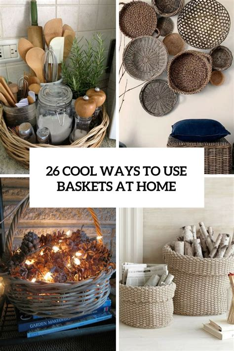 at home decor 26 cool ways to use baskets at home decor shelterness
