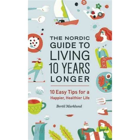 the nordic guide to nordic guide to living 10 years longer 10 easy tips for a happier healthier life paperback