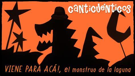 el monstruo y la canticu 201 nticos quot viene para ac 193 el monstruo de la laguna quot youtube