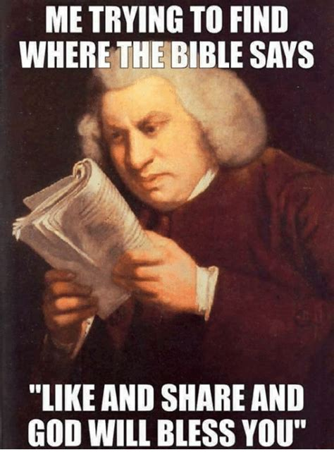 Where To Find Funny Memes - me trying to find where the bible says like and share and