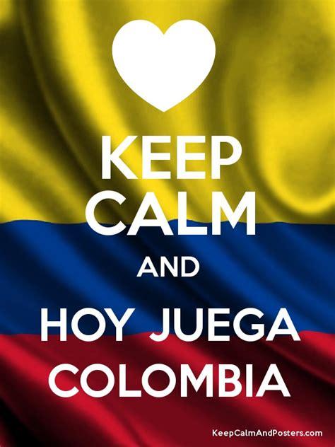 imagenes chistosas hoy juega colombia keep calm and hoy juega colombia keep calm and posters