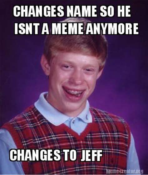Name Meme Generator - meme creator changes name so he changes to isnt a meme
