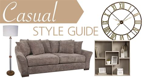 guide for interior design styles interior design style guide casual furniture homemakers