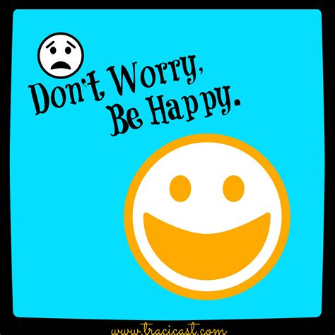 Dont Worry Be Happy don t worry be happy 171 be extraordinary