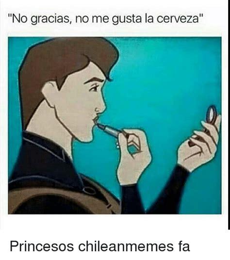 No Me Gusta Meme - no gracias no me gusta la cerveza princesos chileanmemes