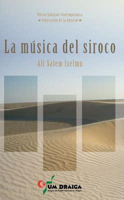 libro siroco literatura saharaui en espa 241 ol la m 250 sica del siroco ali salem iselmu