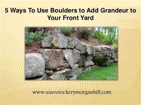 How To Start Landscaping Your Yard 5 Ways To Use Boulders To Add Grandeur To Your Front Yard