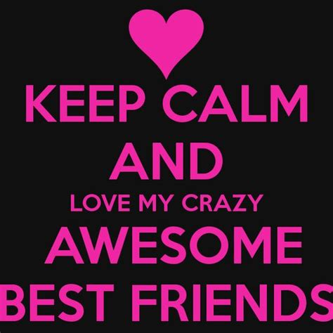 quotes  awesome friendships  calm  love crazy