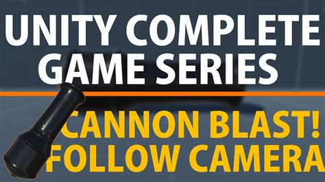 unity tutorial complete game unity 3d create a complete game cannon follow camera youtube