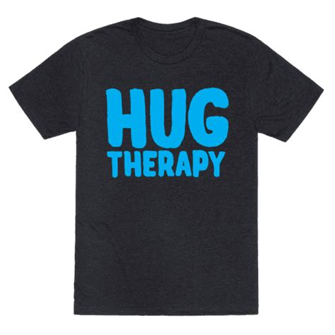 hug therapy hug therapy t shirt human