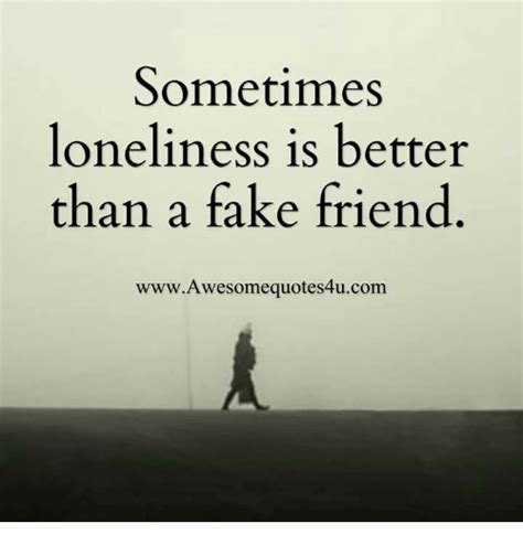 Fake Friends Memes - sometimes loneliness is better than a fake friend www